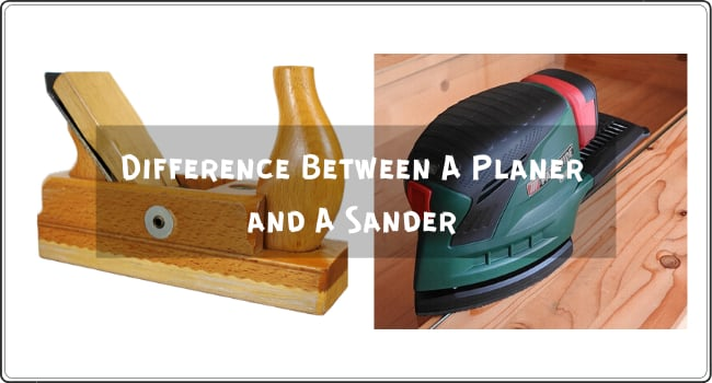 What Is The Difference Between A Planer and A Sander