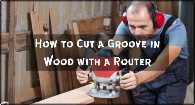 How to Cut a Groove in Wood with a Router