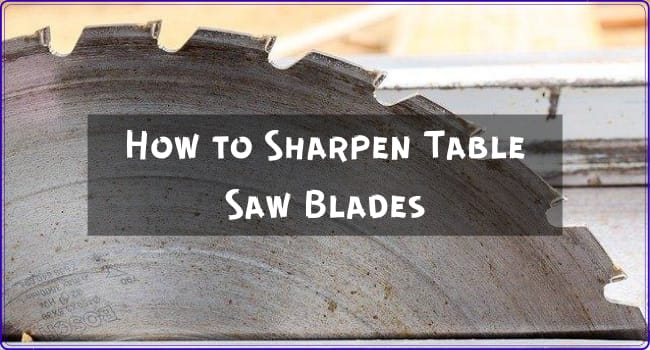 How to Sharpen Table Saw Blades