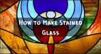 How to Make Stained Glass? – The Ultimate Guide