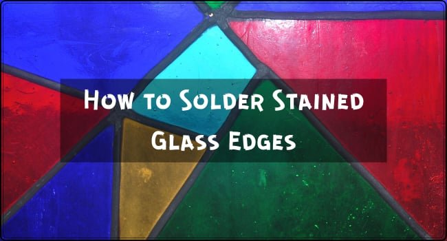 How to Solder Stained Glass Edges