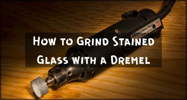 How to Grind Stained Glass with a Dremel