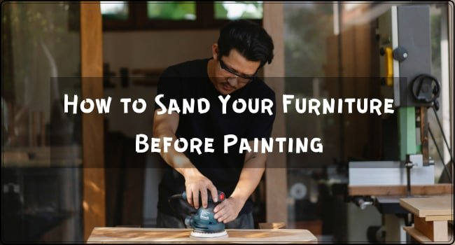 How to Sand Your Furniture Before Painting